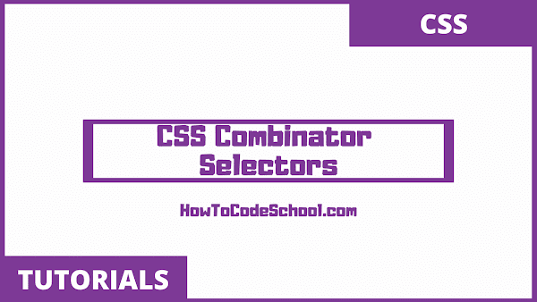 CSS Combinator Selectors