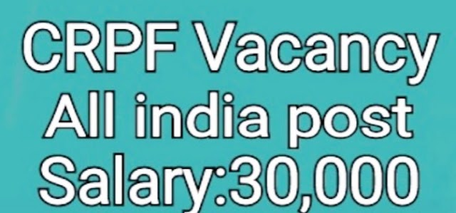 crpf new vacancy 2020- Apply offline  (Central Reserve Police Force) 800 candidates apply