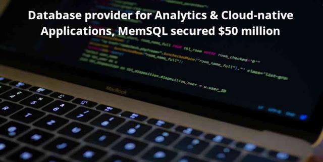 Database provider for Cloud-native Applications, MemSQL secured $50 million in Debt Financing