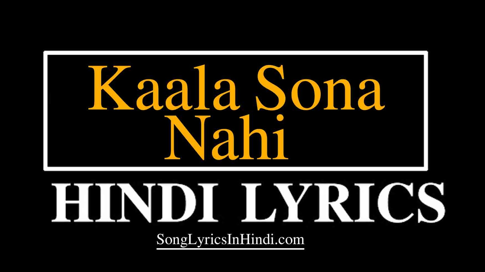 Kaala Sona Nahi Akhil Hindi Lyrics | कल्ला सोहणा नैइ | Tu Kalla Sohna Nahi Akhil Lyrics | Kala sohna nai