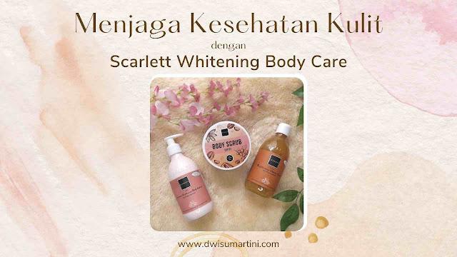 menjaga-kesehatan-kulit-dengan-scarlett-whitening-body-care
