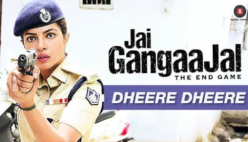 Dheere Dheere - Jai GangaaJal (2016)