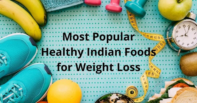 Top 20 Most Popular Healthy Indian Foods for Weight Loss