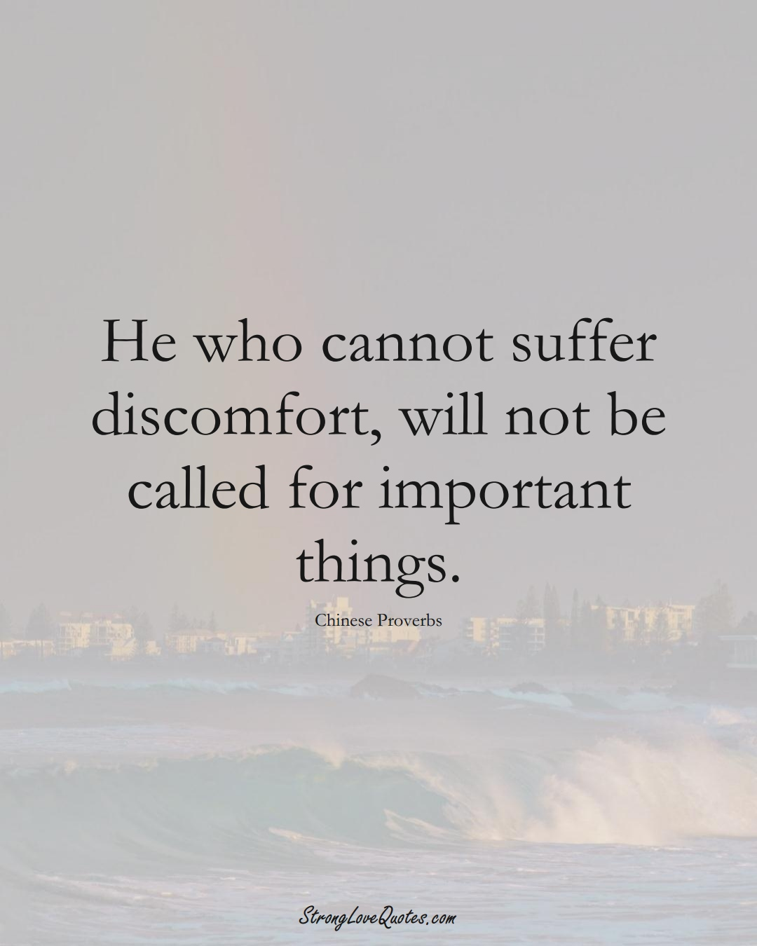 He who cannot suffer discomfort, will not be called for important things. (Chinese Sayings);  #AsianSayings