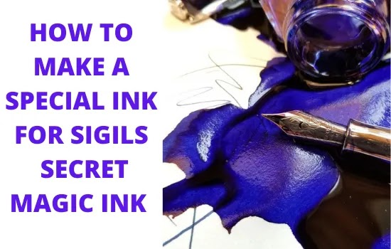 WHAT IS SIGIL INK &  HOW IT HELPS IN CREATING SIGILS, HOW TO MAKE A SPECIAL SIGIL INK,HOW TO USE SIGIL INK,INK & SIGIL