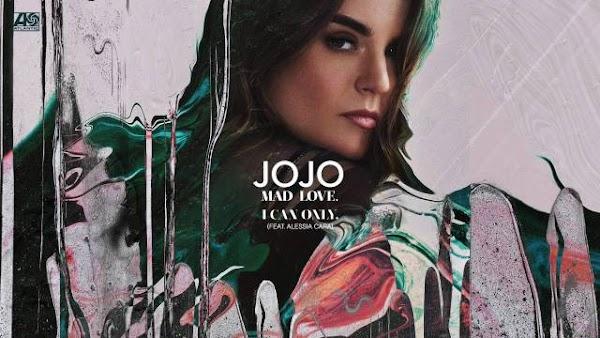Jojo – I Can Only. Feat Alessia Cara Lyrics
