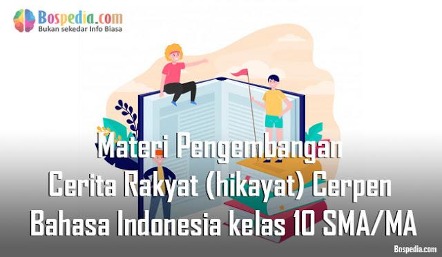 Materi Pengembangan Cerita Rakyat (hikayat) ke dalam Bentuk Cerpen Mapel Bahasa Indonesia kelas 10 SMA/MA