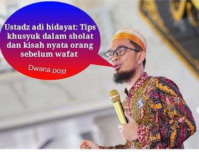 Ustadz adi hidayat: Tips khusyuk dalam sholat dan kisah nyata orang sebelum wafat