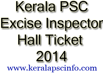 Download Excise Inspector Hall ticket, Excise Inspector Hall Ticket 2014, Category No: 260/2014., kerala psc Excise Inspector solved paper, kerala psc Excise Inspector syllabus,  kerala psc Excise Inspector detailed syllabus