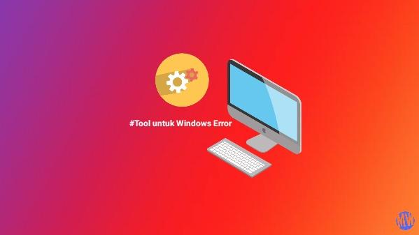 tool terbaik untuk memperbaiki windows error