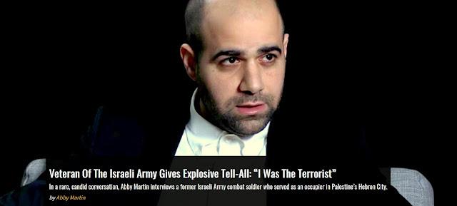 https://www.mintpressnews.com/veteran-of-the-israeli-army-gives-explosive-tell-all-i-was-the-terrorist/225780/?fbclid=IwAR1hL8FmW3a-uFD8XsjkKdMKwjcxMT_779VXJWhFGnyWYjGPeX1iHpTZv20#.XnEyeyC4Cm0.facebook