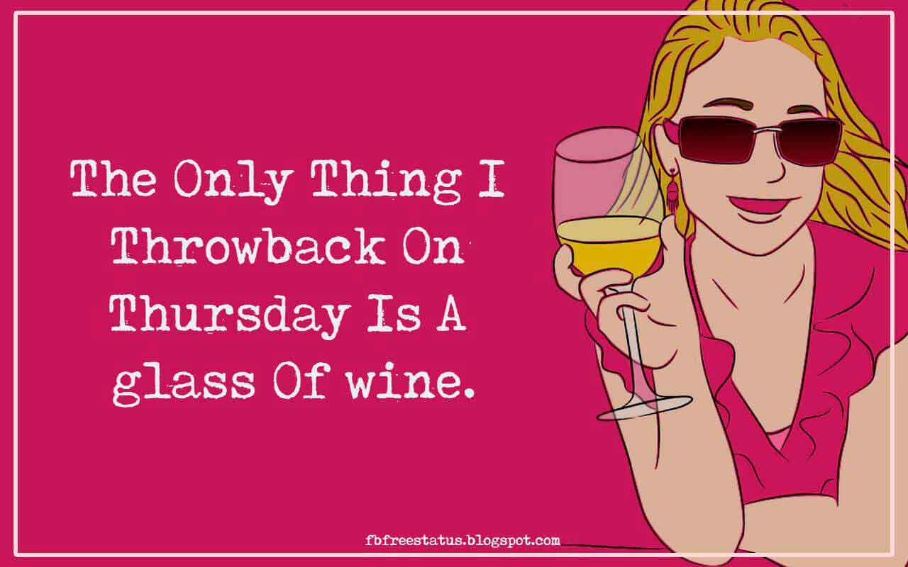 The Only Thing I Throwback On Thursday Is A glass Of wine.