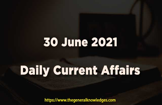 30 June 2021 Current Affairs  and Answers in Hindi