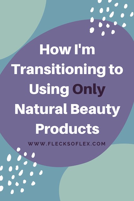 How I'm transitioning to using only natural beauty products