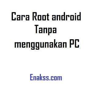 Cara Root android Tanpa menggunakan PC