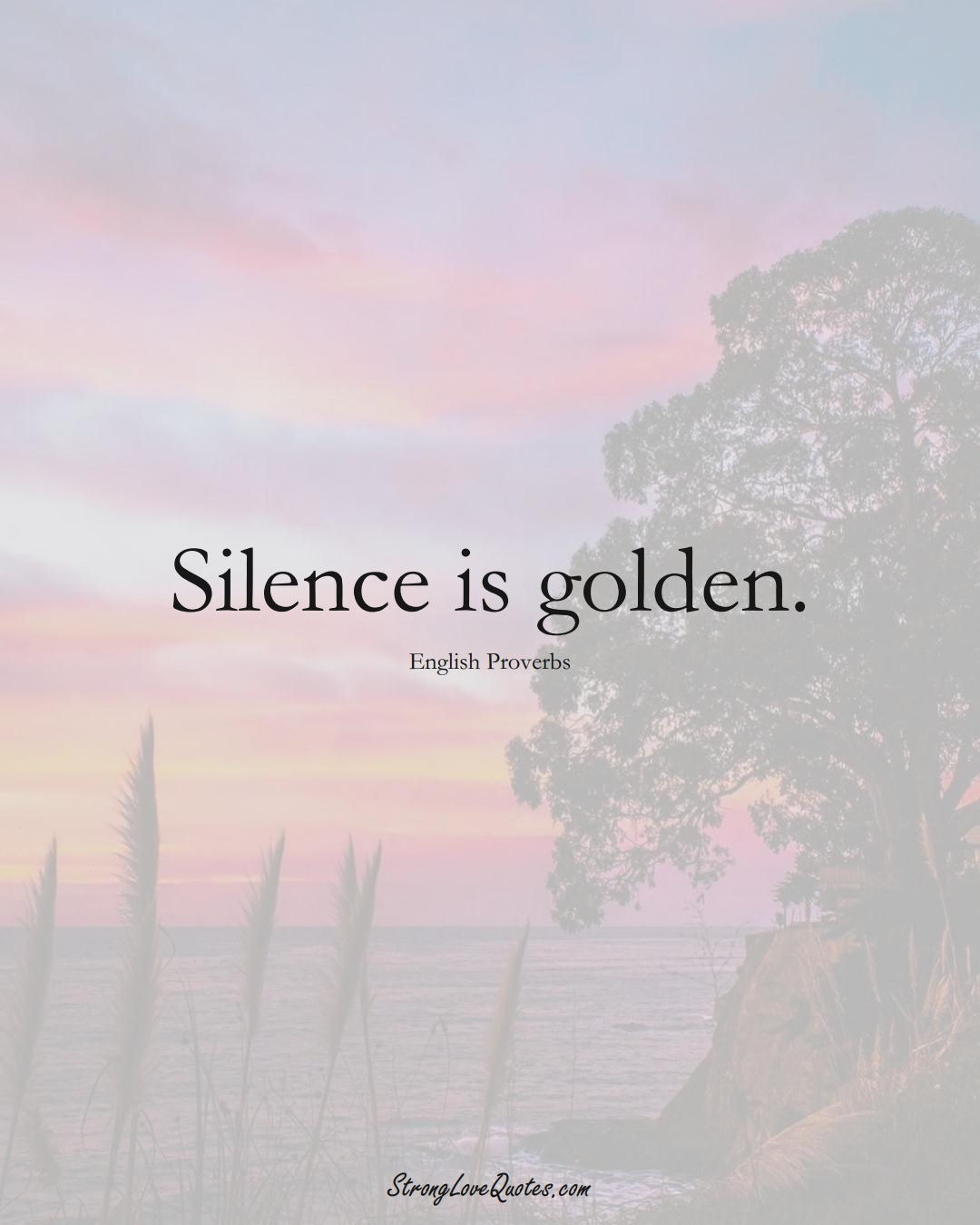 Silence is golden. (English Sayings);  #EuropeanSayings