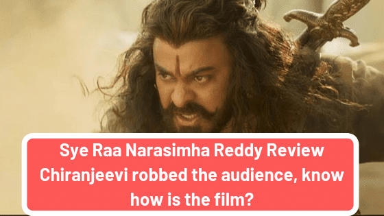 Sye Raa Narasimha Reddy Review: know how is the film?