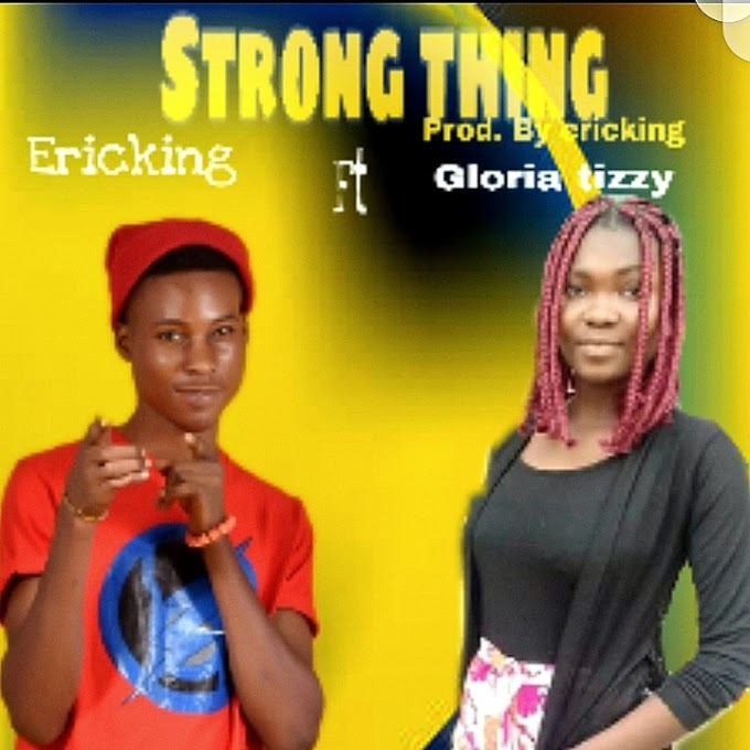 [Music Download] Strong Thing - Ericking ft Gloria Tizzy