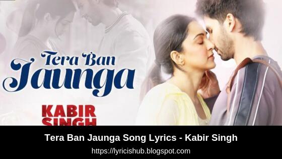 Tera Ban Jaunga Song Lyrics - Kabir Singh | Shahid K, Kiara A | T-Series (Lyricishub)
