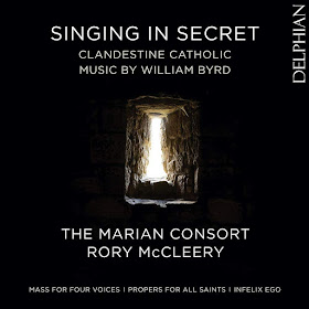 Singing in Secret - William Byrd Mass for Four Voices, motets; The Marian Consort; Delphian