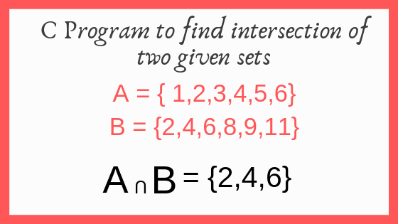C Program With Algorithm to Find Intersection of Two Given Sets