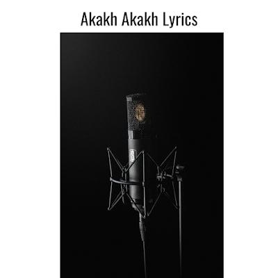 Akakh Akakh Lyrics