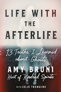 Life with the Afterlife - 13 Truths I Learned About Ghosts by Amy Bruni with Julie Tremaine book cover