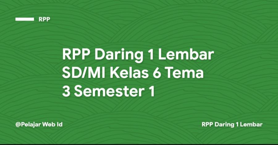 Download RPP Daring 1 Lembar SD/MI Kelas 6 Tema 3 Semester 1