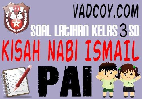 Soal Latihan PAI Kelas 3 SD Materi Kisah Keteladanan Nabi Ismail
