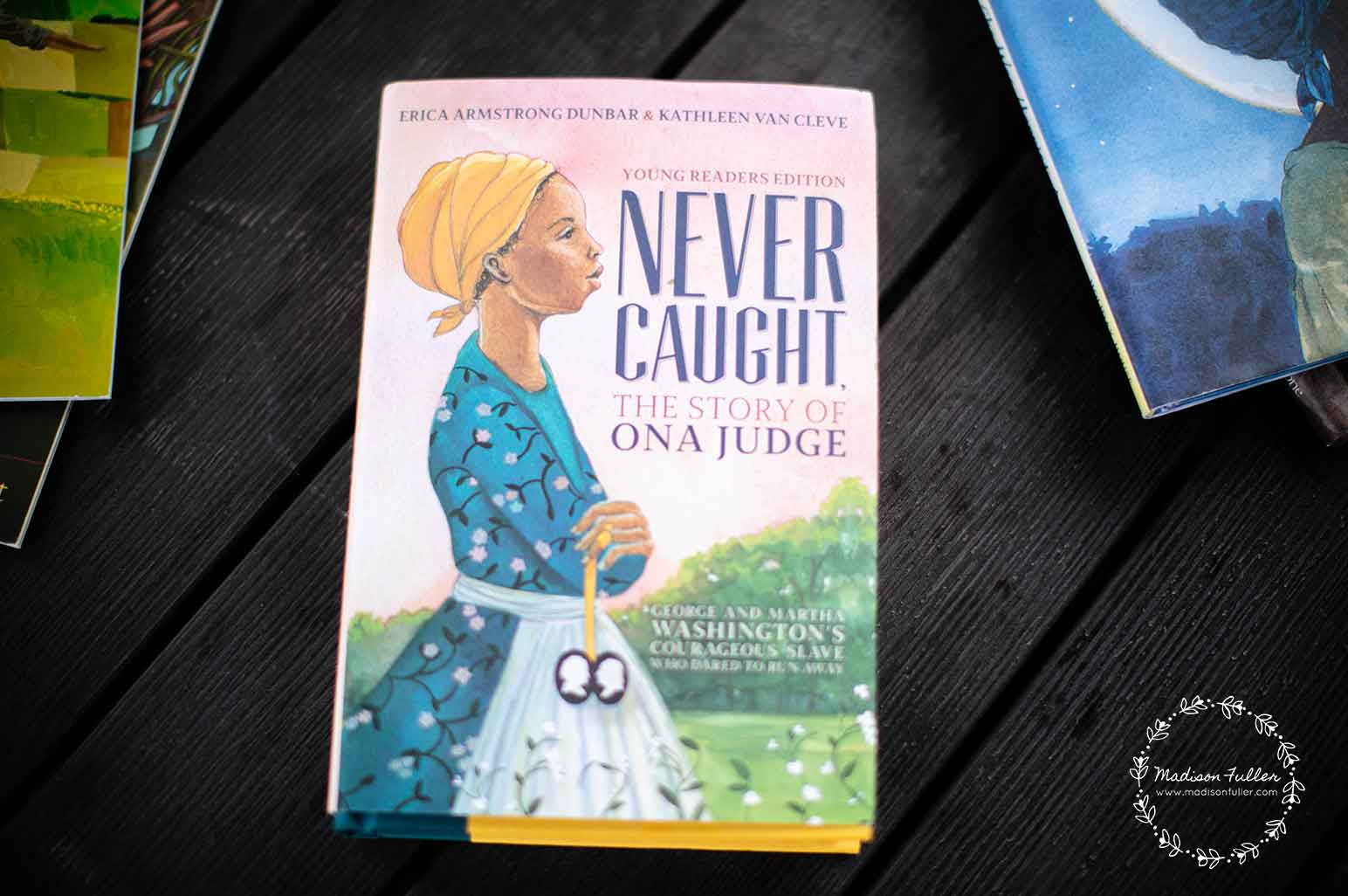 Juneteenth Books for Kids - Never Caught, the Story of Ona Judge: George and Martha Washington's Courageous Slave Who Dared to Run Away