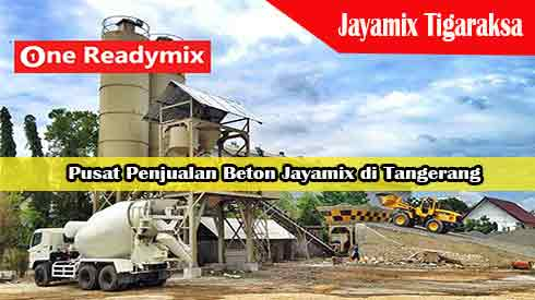 Harga Jayamix Tigaraksa, Jual Beton Jayamix Tigaraksa, Harga Beton Jayamix Tigaraksa Per Mobil Molen, Harga Beton Cor Jayamix Tigaraksa Per Meter Kubik Murah Terbaru 2021