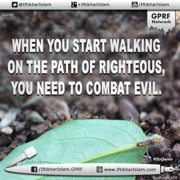 Ifty Quotes | When you start walking on the path of righteous you need to combat evil - Iftikhar Islam