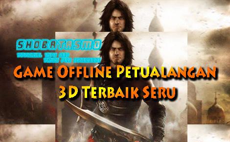 Game Offline Petualangan 3D Terbaik 2020