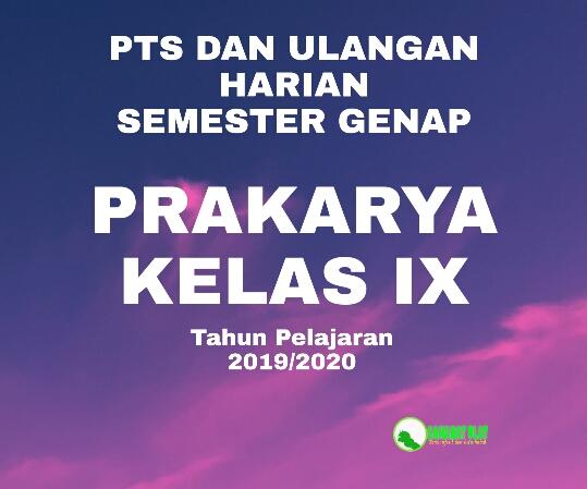 PTS SEMESTER GENAP PRAKARYA KELAS IX TAHUN PELAJARAN 2019/2020