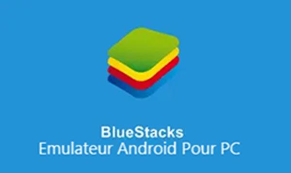 Bluestacks : émulateur Android sur PC