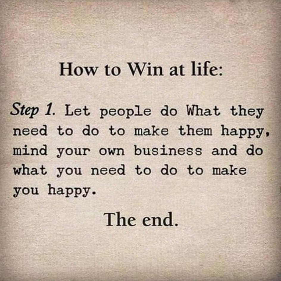 How to Win at life, Let people do what they need to do to make them happy