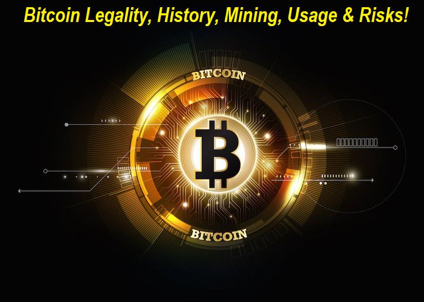 Bitcoin Legality, History, Mining, Usage & Risks