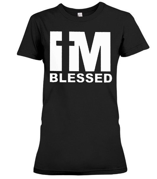 I'm Blessed T Shirts Hoodie Sweatshirt Sweater Tank Tops