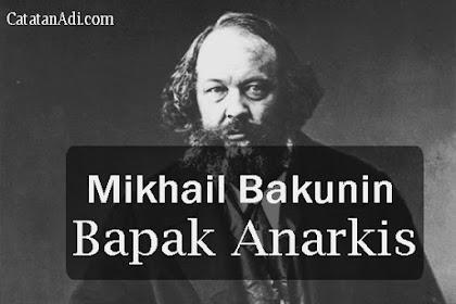Mikhail Bakunin, Konsisten Bejuang Secara Anarkis Memusuhi Negara