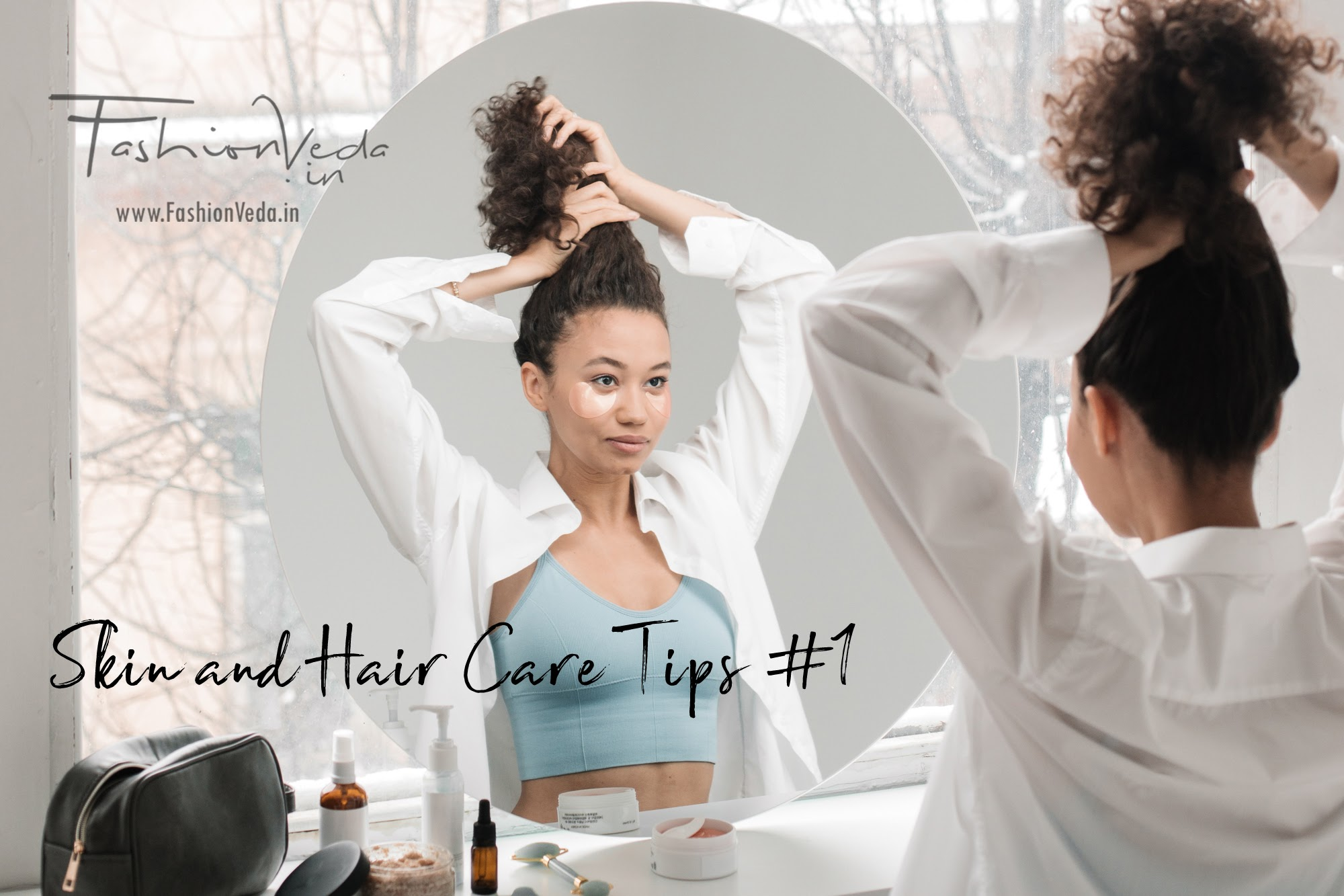 Skin and Hair Care Tips #1