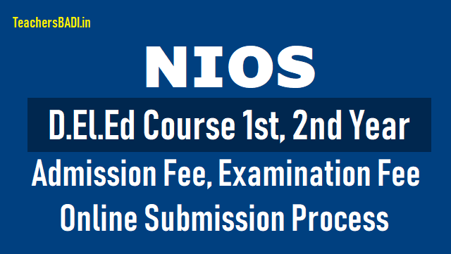 nios deled fees payment,nios deled 2nd year registrations online 2nd examination fee, admission fee submission open on dled.nios.ac.in,online submission of 2nd examination and 2nd year admission fees started at nios website