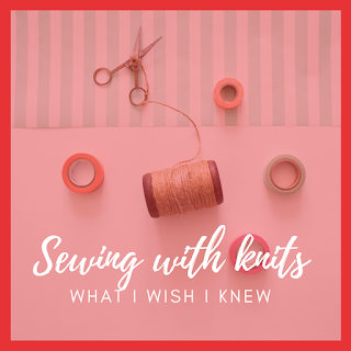 sewing with knits what i wish i knew 5 years ago