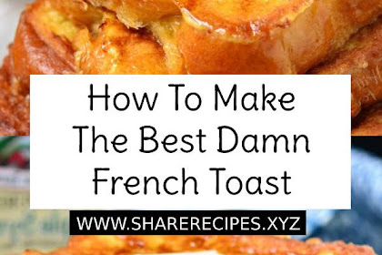 How To Make The Best Damn French Toast #breakfast #frenchtoast