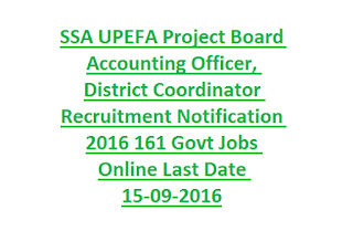SSA UPEFA Project Board Accounting Officer, District Coordinator Recruitment Notification 2016 161 Govt Jobs Online Last Date 15-09-2016