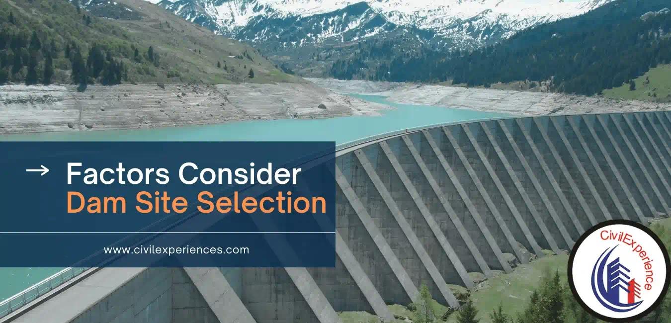 Factors Consider Dam Site Selection | Factor Affecting Selection of Dam Site Selection | Construction Dam
