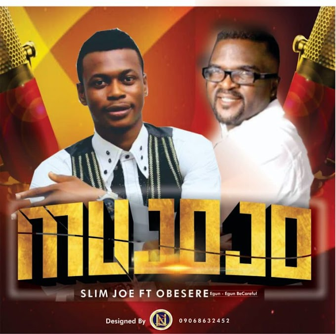 [Music] Slim Joe Ft. Obesere – Mujojo