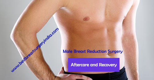 Male Breast Reduction Surgery–Aftercare and Recovery