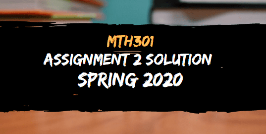 MTH301 ASSIGNMENT NO.2 SOLUTION SPRING 2020