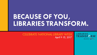 Banner with text: Because of you, libraries transform. Celebrate national library week april 9-15,2017. Libraries Transform ALA and logo