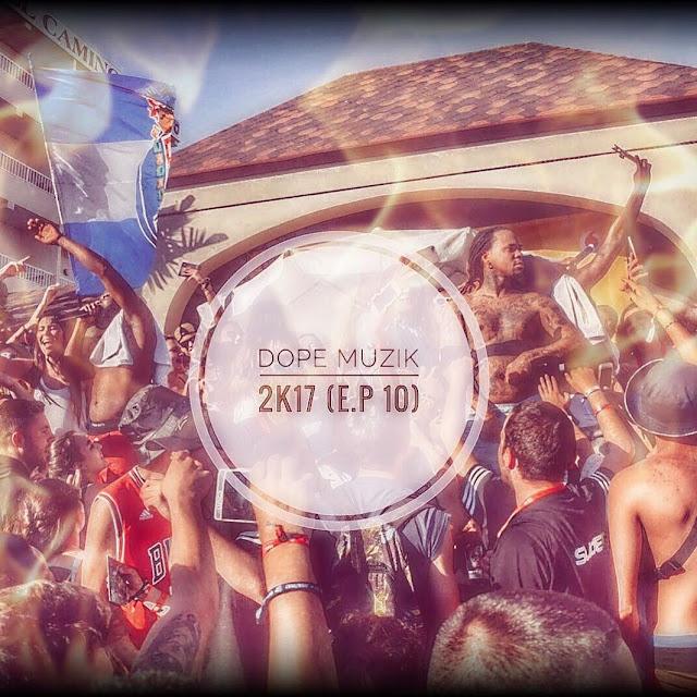 Dope Muzik – 2k17 (Eps. 10) [Vídeo]